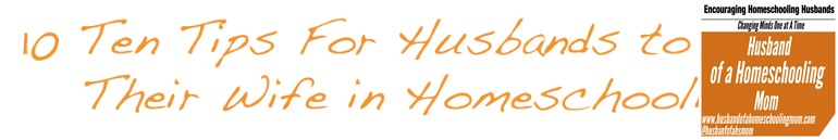 Ten Tips For Husbands to Help Their Wife in Homeschooling